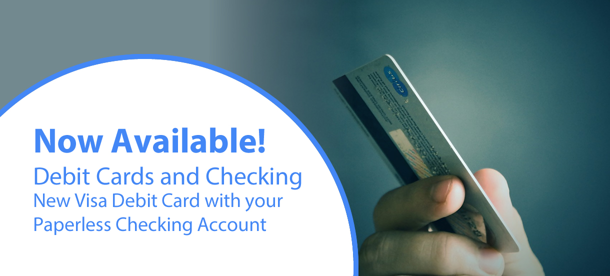 Debit Cards and Checking Accounts Available!